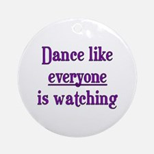 Dance like EVERYONE is watchi Ornament (Round)