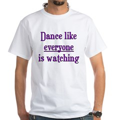 Dance like EVERYONE is watchi Shirt