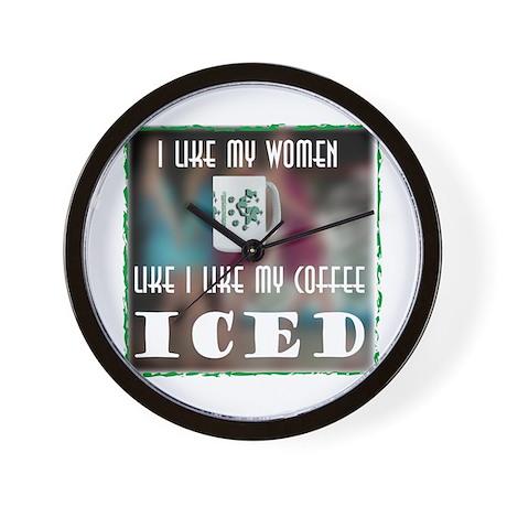 'I Like my Women Like my coffee...Iced' Wall Clock