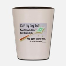 Cure my dog Shot Glass