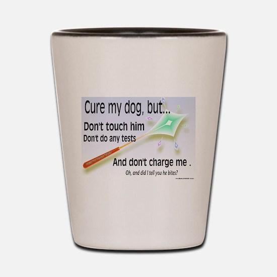 Cure my dog Shot Glass