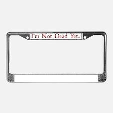 Im Not Dead Yet License Plate Frame