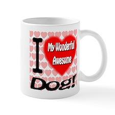 I Love My Wonderful Awesome Dog Mug