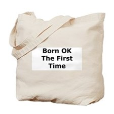 Born OK the First Time Tote Bag