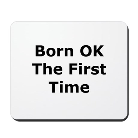 Born OK the First Time Mousepad