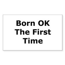 Born OK the First Time Rectangle Decal