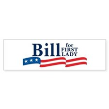 BILL FOR FIRST LADY Bumper Bumper Sticker
