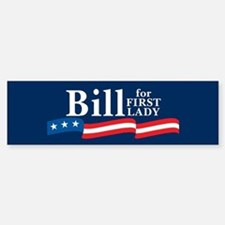 BILL FOR FIRST LADY Bumper Bumper Stickers