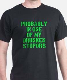 Probably In One Of My Drunken Stupors T-Shirt