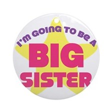 Im Going To Be A Big Sister Round Ornament