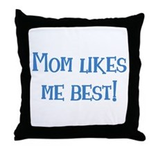 Mom Likes Me Best! Throw Pillow