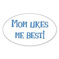 Mom Likes Me Best! Oval Decal