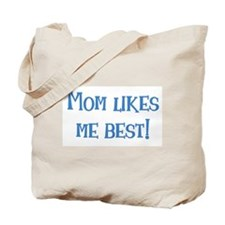 Mom Likes Me Best! Tote Bag