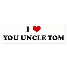 I Love YOU UNCLE TOM Bumper Bumper Sticker