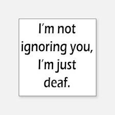 """imnotignoringyou-bla Square Sticker 3"""" x 3"""""""