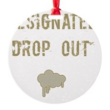 Designated drop out Ornament