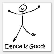 "dance is good large copy Square Car Magnet 3"" x 3"""