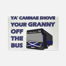 Ya Cannae Shove Your Granny Rectangle Magnet
