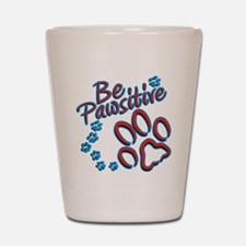 Be Pawsitive Shot Glass