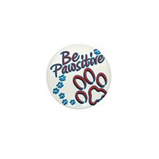 Be Pawsitive Mini Button