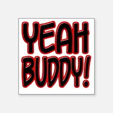 """yeahbuddy2 Square Sticker 3"""" x 3"""""""