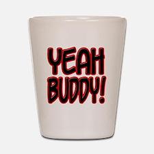 yeahbuddy2 Shot Glass