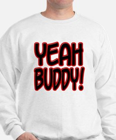 yeahbuddy2 Sweatshirt