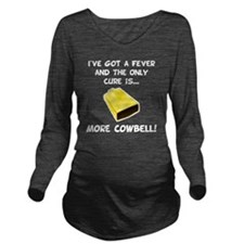More Cowbell Fever W Long Sleeve Maternity T-Shirt