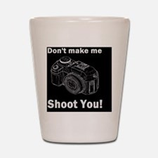 photographygift don tmake medbutt Shot Glass