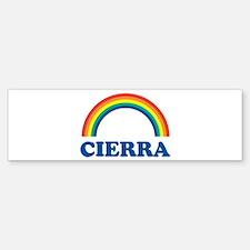 CIERRA (rainbow) Bumper Bumper Bumper Sticker