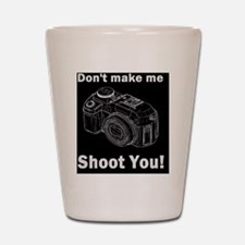 photographygift don tmake med Shot Glass