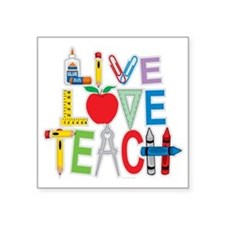 "Live-Love-Teach Square Sticker 3"" x 3"""