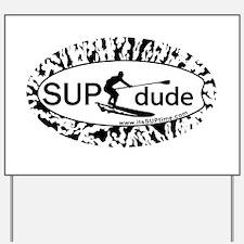 SUPdude_bw Yard Sign