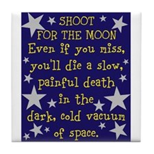 Shoot for the Moon & Die Tile Coaster