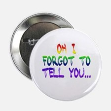 """Forgot to Tell you 2.25"""" Button (10 pack)"""