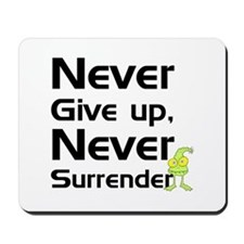 Never Give Up, Never Surrende Mousepad