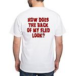 Back of my Sled White T-Shirt
