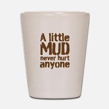 A little MUD never hurt anyone Shot Glass