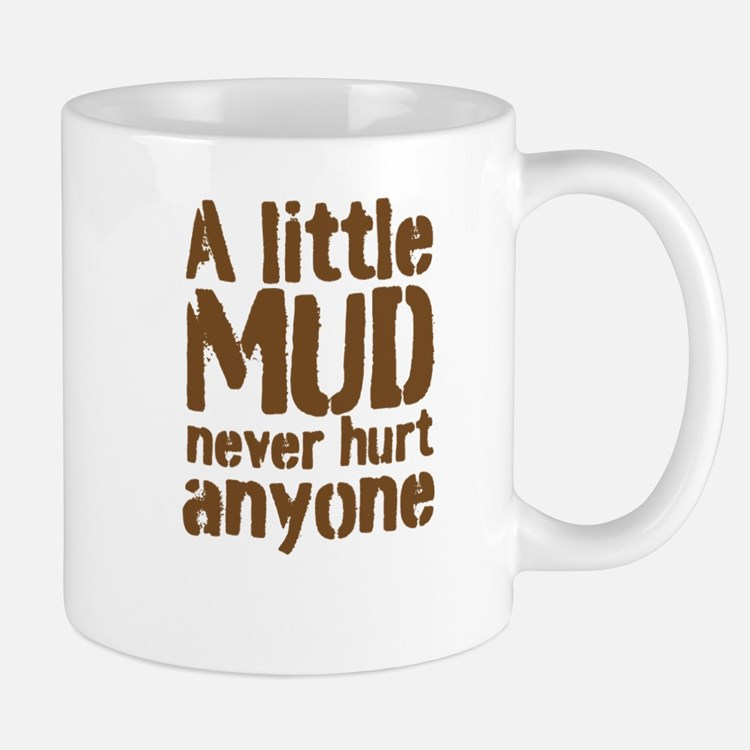 A little MUD never hurt anyone Mugs