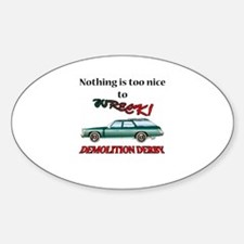 too nice to wreck? Oval Decal