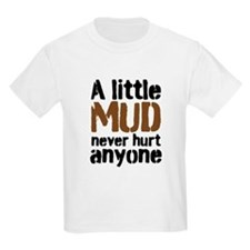 A little Mud never hurt anyone T-Shirt