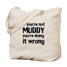 If youre not MUDDY youre doing it wrong Tote Bag