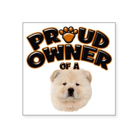 """Proud Owner of a Chow Chow Square Sticker 3"""" x 3"""""""