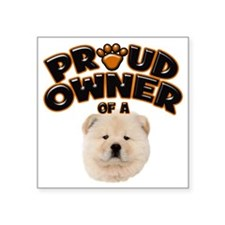 "Proud Owner of a Chow Chow Square Sticker 3"" x 3"""
