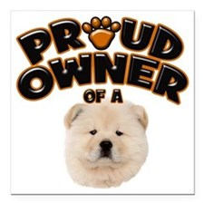 "Proud Owner of a Chow Ch Square Car Magnet 3"" x 3"""