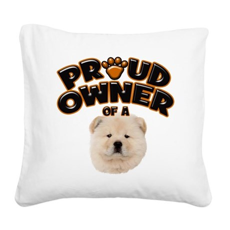 Proud Owner of a Chow Chow Square Canvas Pillow