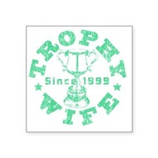"Trophy Wife Since 1999 Gree Square Sticker 3"" x 3"""