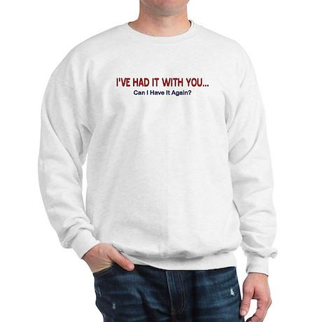 I'VE HAD IT WITH YOU Sweatshirt