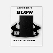 If it dont blow black take it back Picture Frame