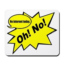 Oh! No! no internet today Mousepad
